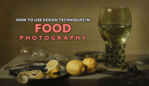 How-to-Use-Design-Techniques-for-Food-Photography-intro