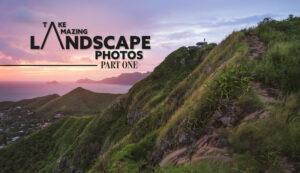 Take-Amazing-Landscape-Photos-how-to-take-amazing-landscape-photos-intro-part-one